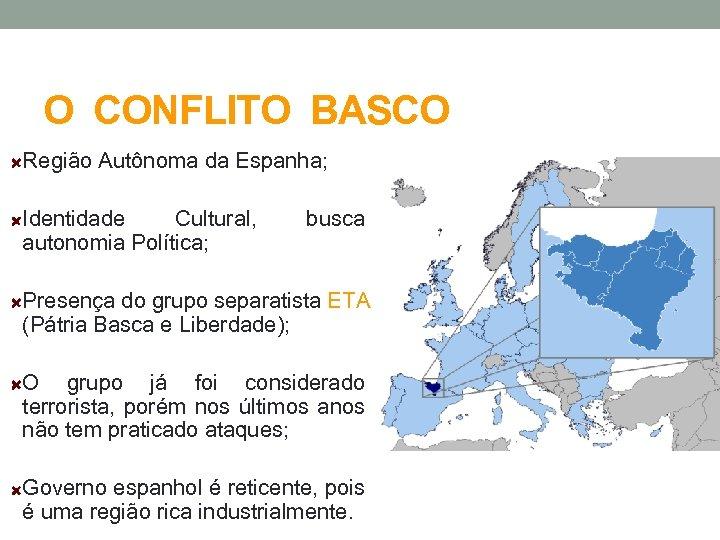 O CONFLITO BASCO Região Autônoma da Espanha; Identidade Cultural, autonomia Política; busca Presença do