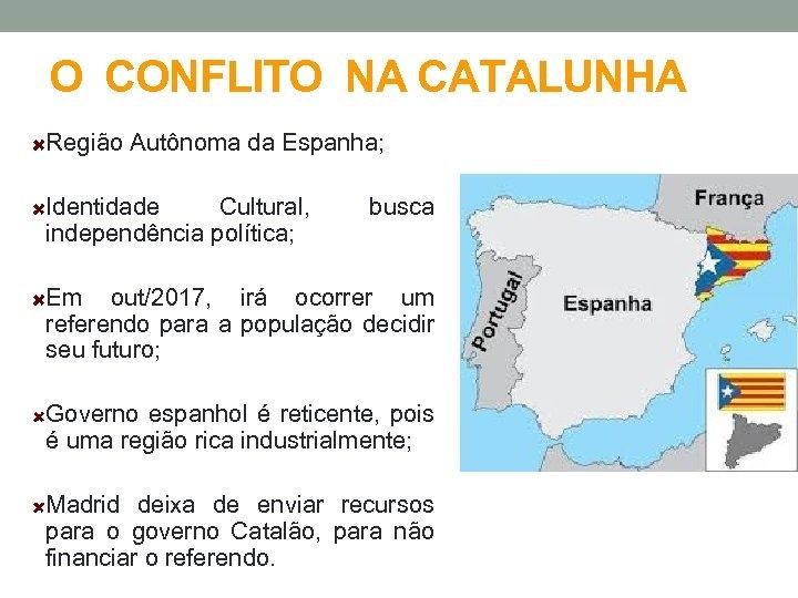 O CONFLITO NA CATALUNHA Região Autônoma da Espanha; Identidade Cultural, independência política; busca Em