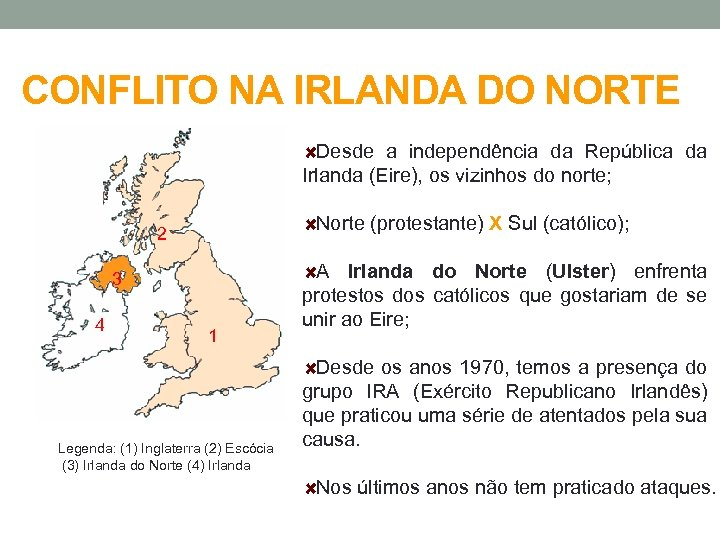 CONFLITO NA IRLANDA DO NORTE Desde a independência da República da Irlanda (Eire), os