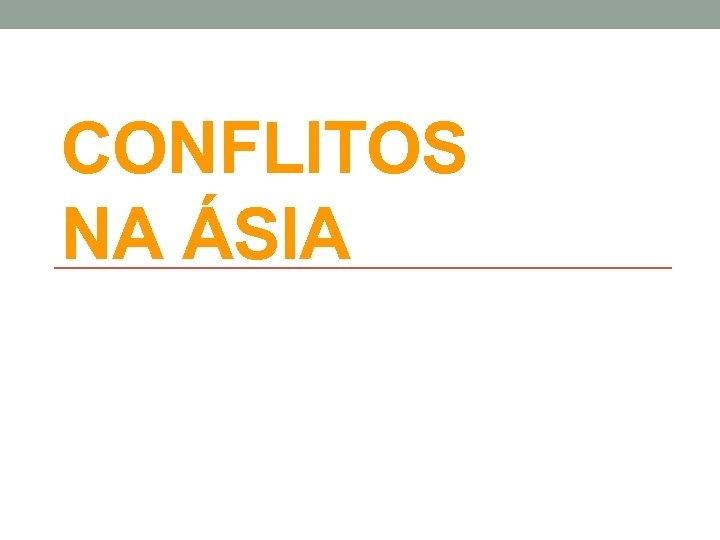CONFLITOS NA ÁSIA