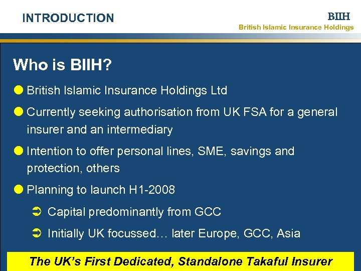 BIIH INTRODUCTION British Islamic Insurance Holdings Who is BIIH? British Islamic Insurance Holdings Ltd