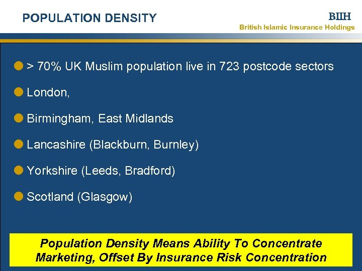 POPULATION DENSITY BIIH British Islamic Insurance Holdings > 70% UK Muslim population live in