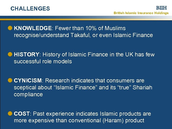 CHALLENGES BIIH British Islamic Insurance Holdings KNOWLEDGE: Fewer than 10% of Muslims recognise/understand Takaful,