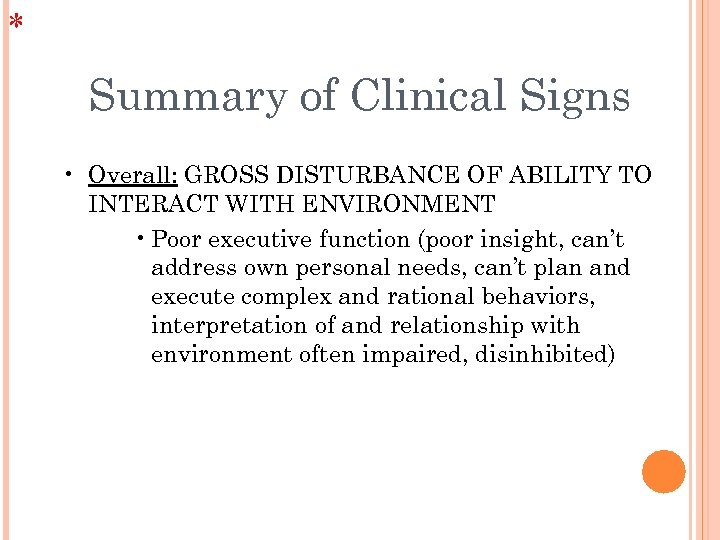 * Summary of Clinical Signs • Overall: GROSS DISTURBANCE OF ABILITY TO INTERACT WITH
