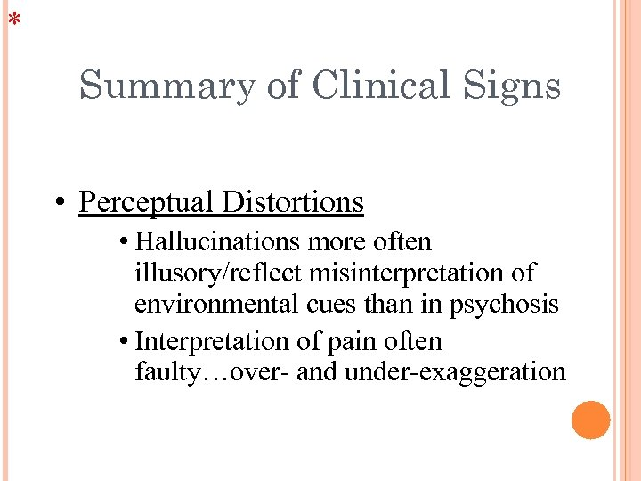 * Summary of Clinical Signs • Perceptual Distortions • Hallucinations more often illusory/reflect misinterpretation