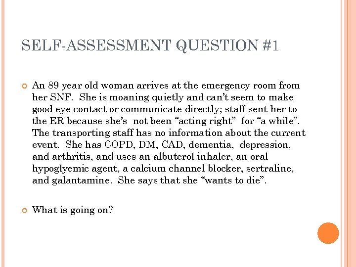 SELF-ASSESSMENT QUESTION #1 An 89 year old woman arrives at the emergency room from