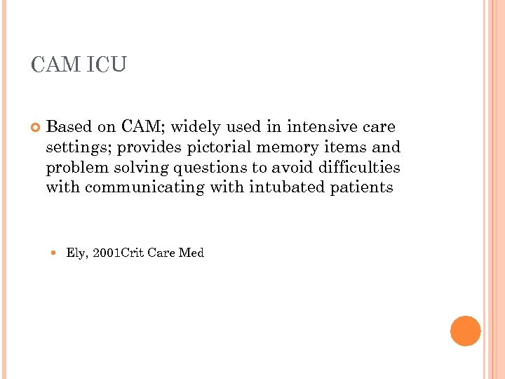 CAM ICU Based on CAM; widely used in intensive care settings; provides pictorial memory
