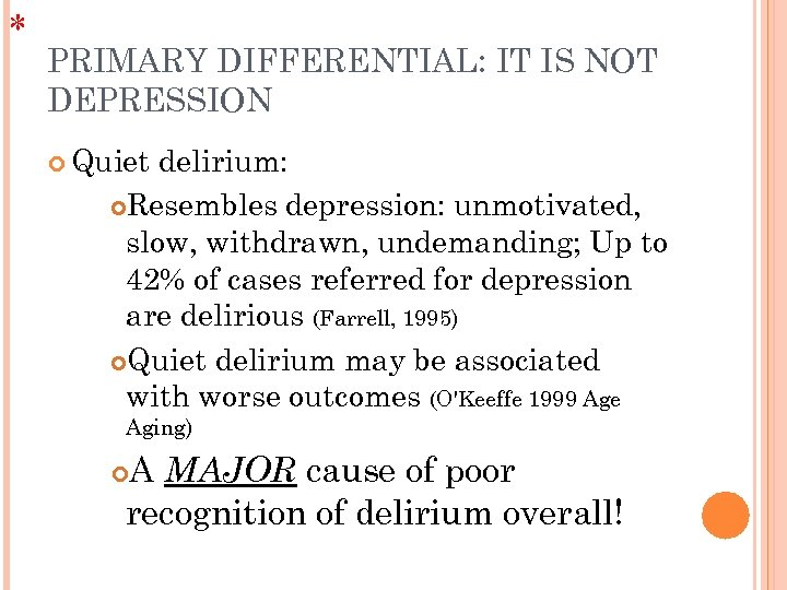 * PRIMARY DIFFERENTIAL: IT IS NOT DEPRESSION Quiet delirium: Resembles depression: unmotivated, slow, withdrawn,