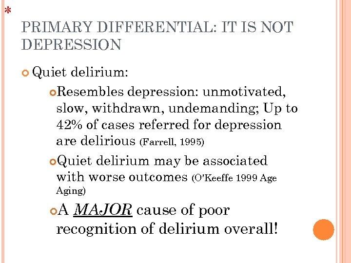 * PRIMARY DIFFERENTIAL: IT IS NOT DEPRESSION Quiet delirium: Resembles depression: unmotivated, slow, withdrawn,