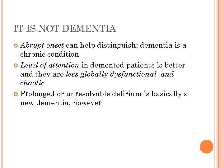 IT IS NOT DEMENTIA Abrupt onset can help distinguish; dementia is a chronic condition