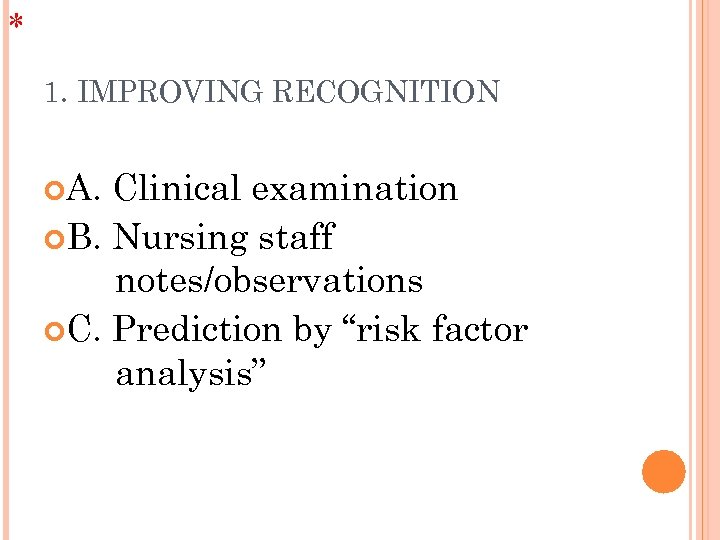 * 1. IMPROVING RECOGNITION A. Clinical examination B. Nursing staff notes/observations C. Prediction by