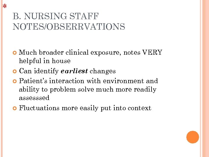 * B. NURSING STAFF NOTES/OBSERRVATIONS Much broader clinical exposure, notes VERY helpful in house