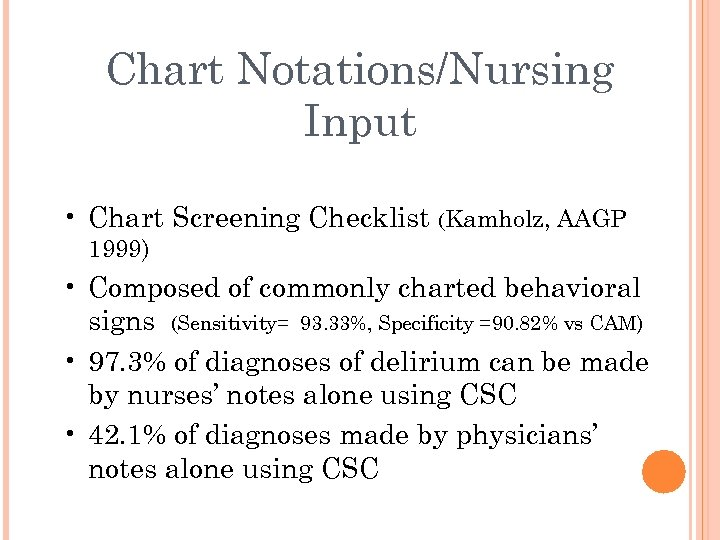 Chart Notations/Nursing Input • Chart Screening Checklist (Kamholz, AAGP 1999) • Composed of commonly