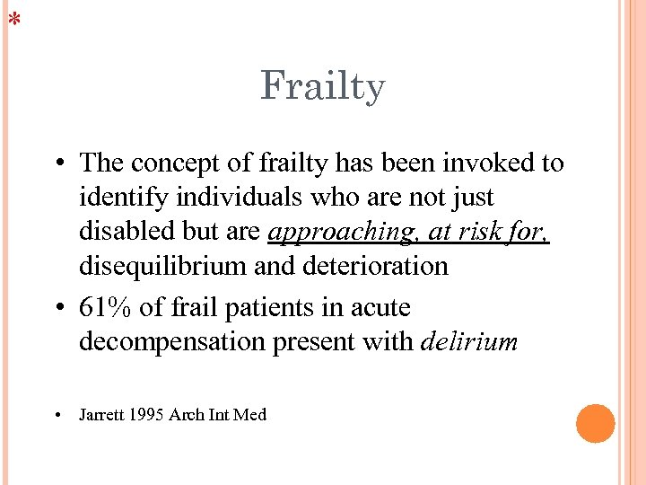 * Frailty • The concept of frailty has been invoked to identify individuals who