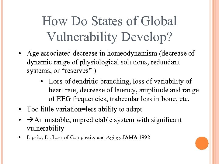 How Do States of Global Vulnerability Develop? • Age associated decrease in homeodynamism (decrease