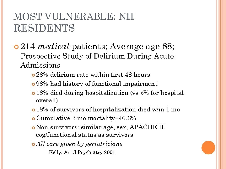 MOST VULNERABLE: NH RESIDENTS 214 medical patients; Average 88; Prospective Study of Delirium During