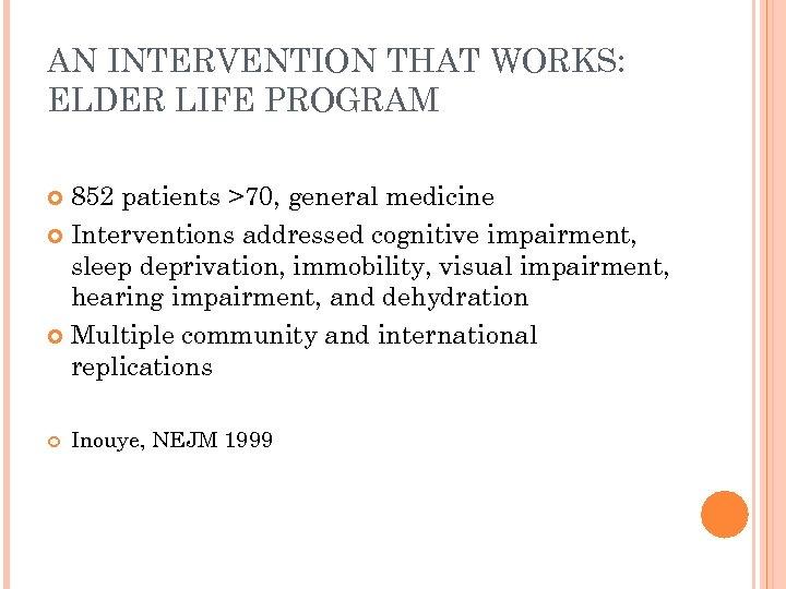 AN INTERVENTION THAT WORKS: ELDER LIFE PROGRAM 852 patients >70, general medicine Interventions addressed
