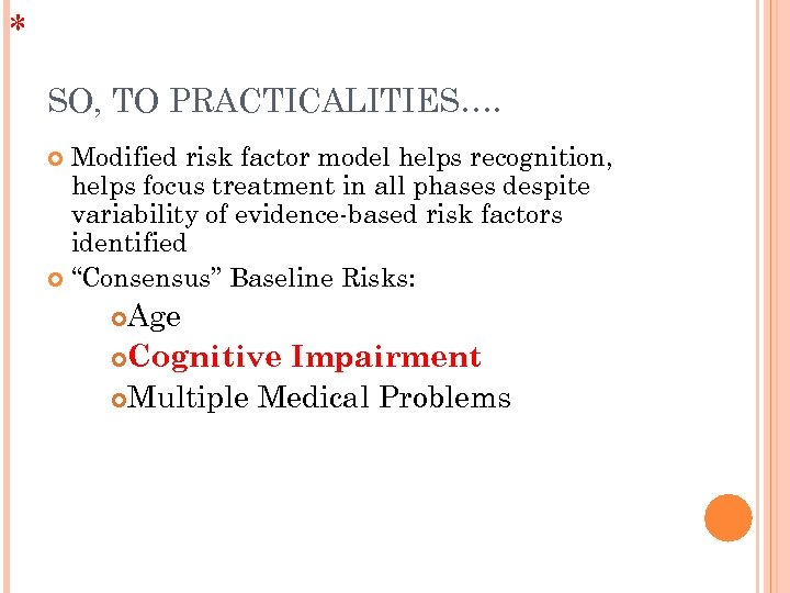 * SO, TO PRACTICALITIES…. Modified risk factor model helps recognition, helps focus treatment in