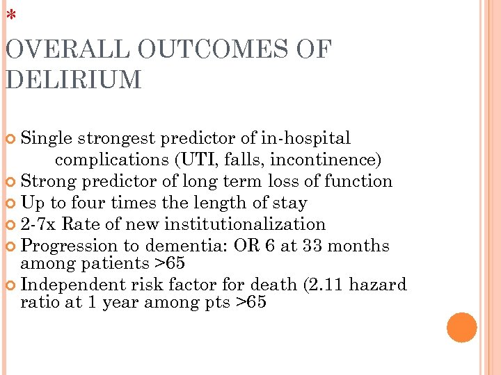 * OVERALL OUTCOMES OF DELIRIUM Single strongest predictor of in-hospital complications (UTI, falls, incontinence)