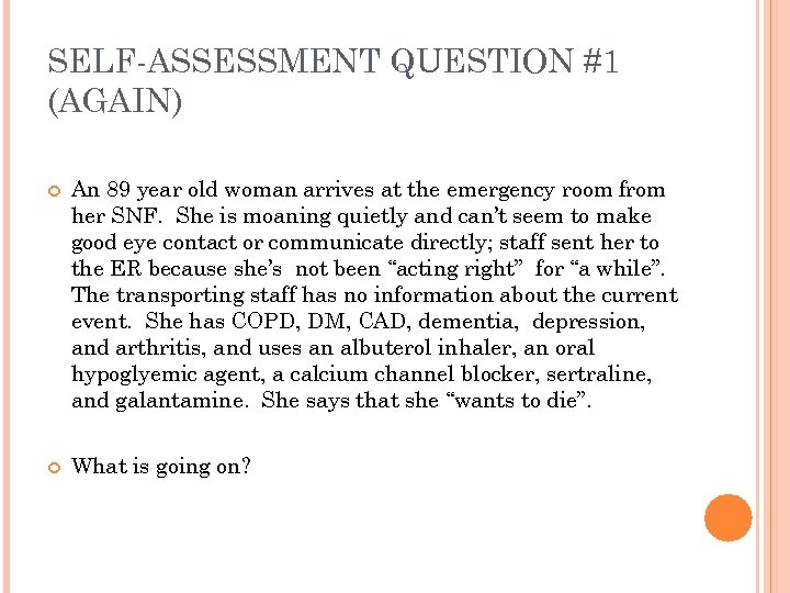 SELF-ASSESSMENT QUESTION #1 (AGAIN) An 89 year old woman arrives at the emergency room