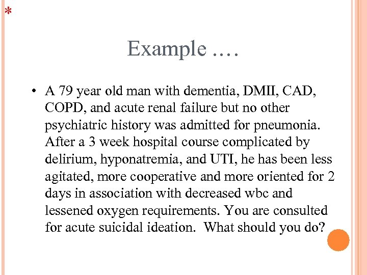 * Example. … • A 79 year old man with dementia, DMII, CAD, COPD,
