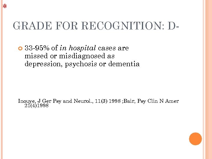 * GRADE FOR RECOGNITION: D 33 -95% of in hospital cases are missed or