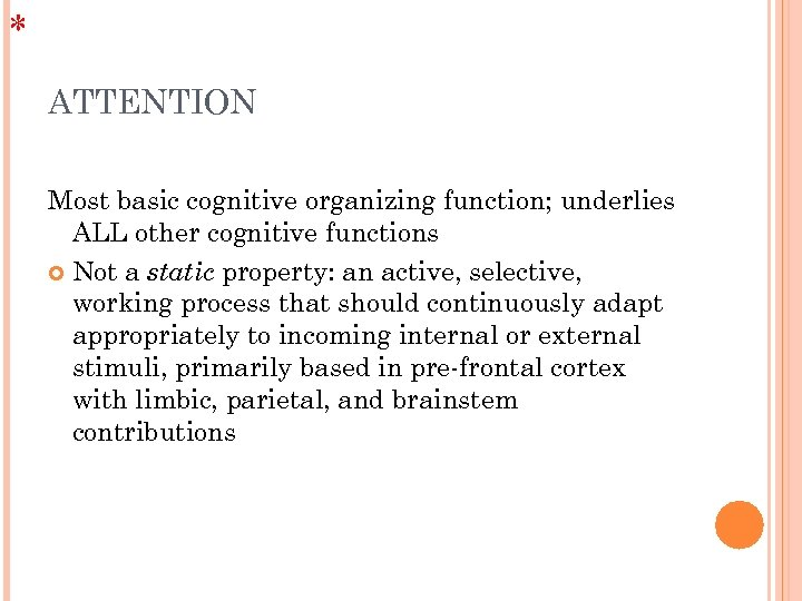 * ATTENTION Most basic cognitive organizing function; underlies ALL other cognitive functions Not a