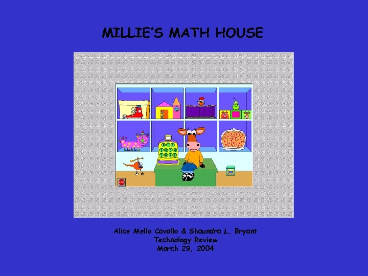 MILLIE'S MATH HOUSE Alice Mello Cavallo & Shaundra L. Bryant Technology Review March 29,