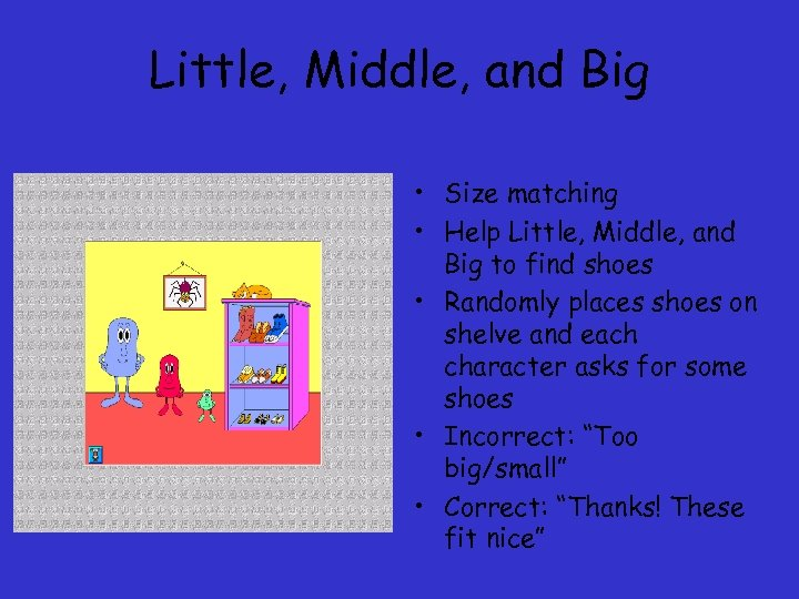 Little, Middle, and Big • Size matching • Help Little, Middle, and Big to