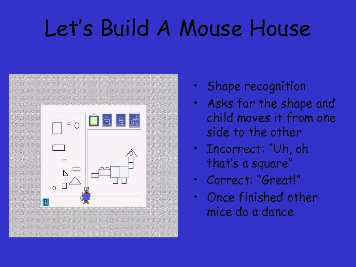 Let's Build A Mouse House • Shape recognition • Asks for the shape and