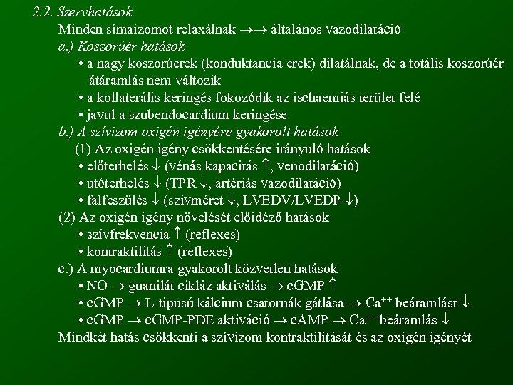 2. 2. Szervhatások Minden símaizomot relaxálnak általános vazodilatáció a. ) Koszorúér hatások • a