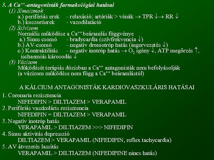3. A Ca++-antagonisták farmakológiai hatásai (1) Símaizmok a. ) perifériás erek - relaxáció; artériák