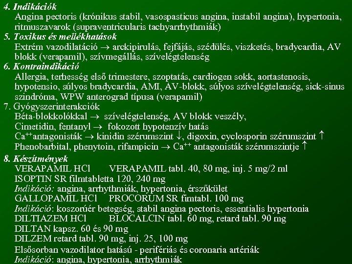 4. Indikációk Angina pectoris (krónikus stabil, vasospasticus angina, instabil angina), hypertonia, ritmuszavarok (supraventricularis tachyarrhythmiák)