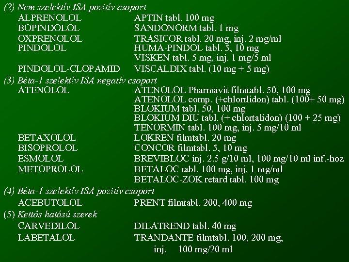 (2) Nem szelektív ISA pozitív csoport ALPRENOLOL APTIN tabl. 100 mg BOPINDOLOL SANDONORM tabl.