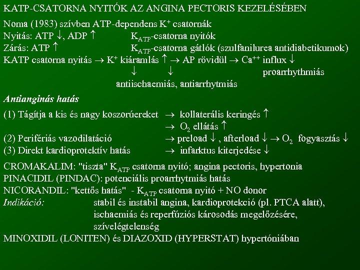 KATP-CSATORNA NYITÓK AZ ANGINA PECTORIS KEZELÉSÉBEN Noma (1983) szívben ATP-dependens K+ csatornák Nyitás: ATP