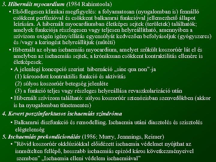 3. Hibernált myocardium (1984 Rahimtoola) • Elsődlegesen klinikai megfigyelés: a folyamatosan (nyugalomban is) fennálló