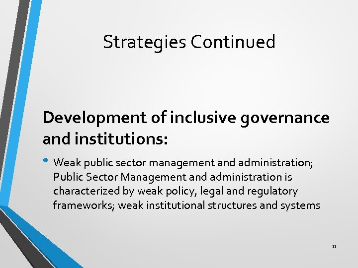 Strategies Continued Development of inclusive governance and institutions: • Weak public sector management and
