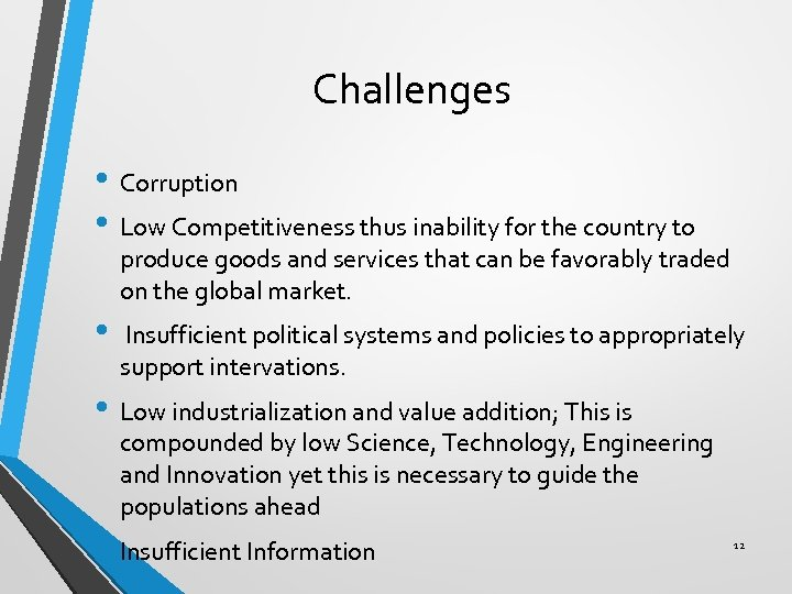 Challenges • Corruption • Low Competitiveness thus inability for the country to produce goods