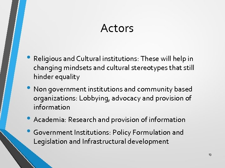 Actors • Religious and Cultural institutions: These will help in changing mindsets and cultural