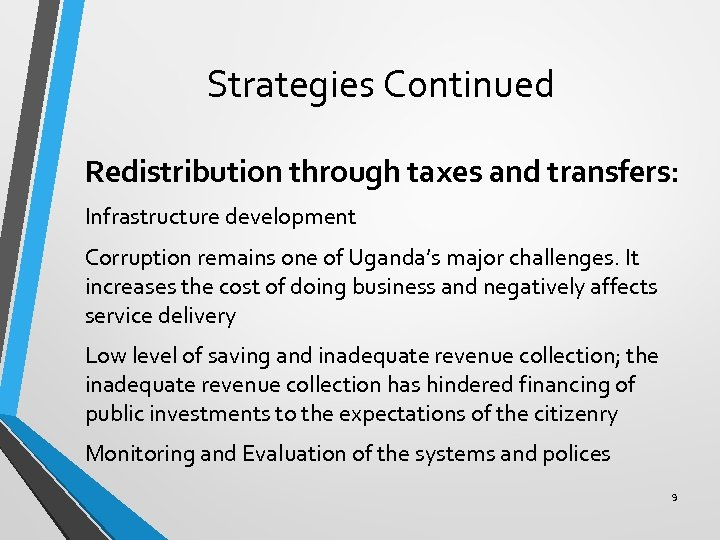 Strategies Continued Redistribution through taxes and transfers: Infrastructure development Corruption remains one of Uganda's