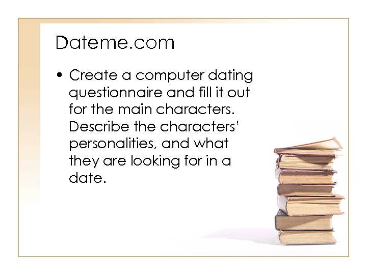Dateme. com • Create a computer dating questionnaire and fill it out for the