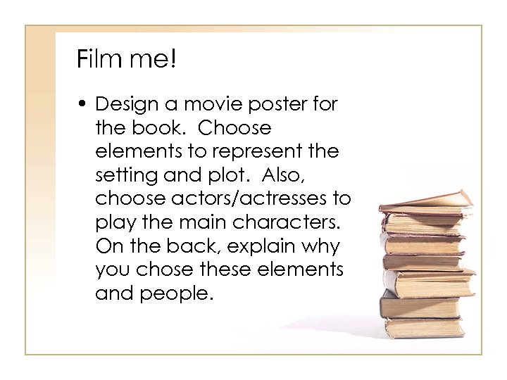 Film me! • Design a movie poster for the book. Choose elements to represent
