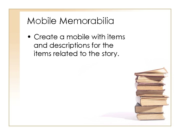 Mobile Memorabilia • Create a mobile with items and descriptions for the items related
