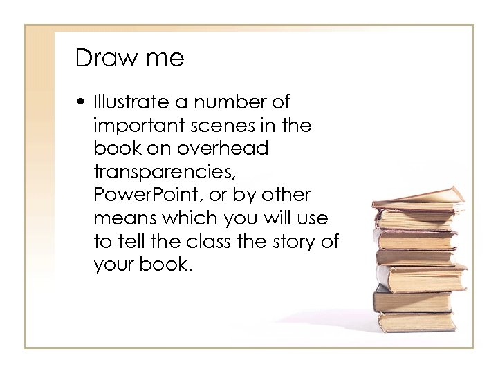 Draw me • Illustrate a number of important scenes in the book on overhead