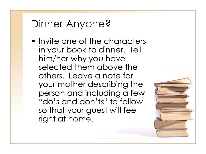 Dinner Anyone? • Invite one of the characters in your book to dinner. Tell