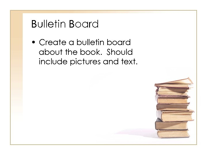 Bulletin Board • Create a bulletin board about the book. Should include pictures and
