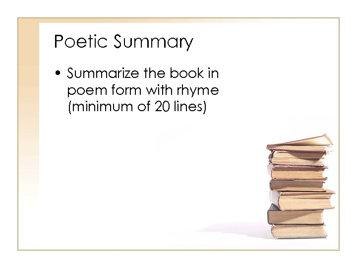 Poetic Summary • Summarize the book in poem form with rhyme (minimum of 20