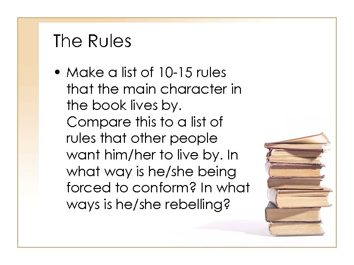 The Rules • Make a list of 10 -15 rules that the main character