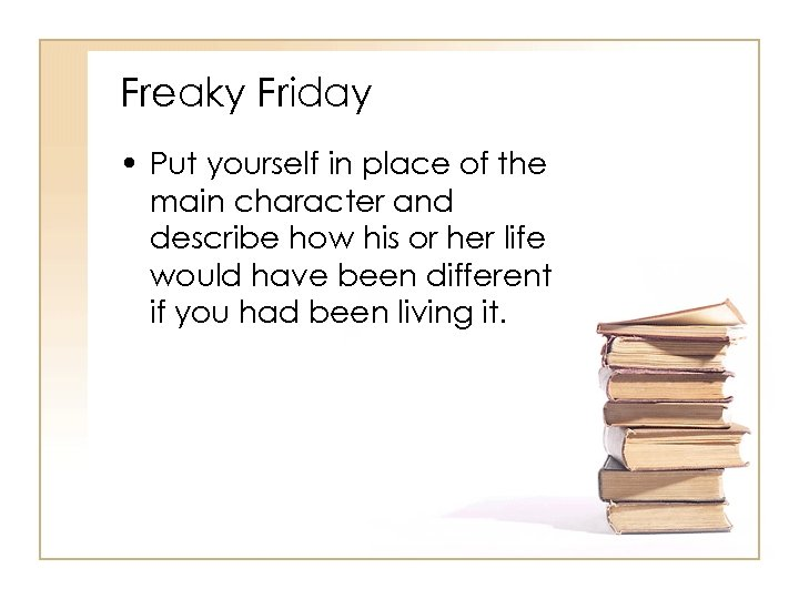 Freaky Friday • Put yourself in place of the main character and describe how