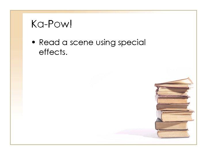 Ka-Pow! • Read a scene using special effects.